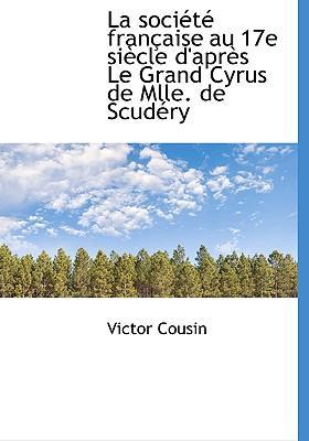 La Soci T Fran Aise Au 17e Si Cle D'Apr?'s Le Grand Cyrus de Mlle. de Scud Ry