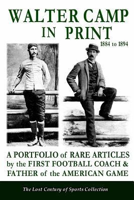 Walter Camp in Print From 1884 to 1894