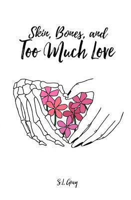 Skin, Bones, and Too Much Love