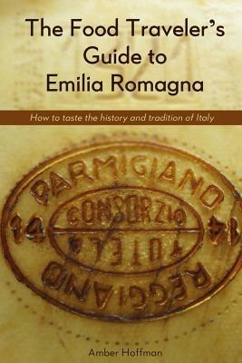 The Food Traveler's Guide to Emilia Romagna