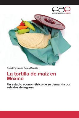 La tortilla de maíz en México