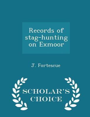 Records of Stag-Hunting on Exmoor - Scholar's Choice Edition