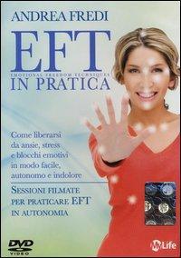EFT in pratica. Come liberarsi da ansie, stress e blocchi emotivi in modo facile, autonomo e indolore. DVD
