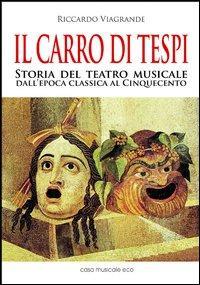 Il carro di Tespi. Storia del teatro musicale dall'epoca classica al Cinquecento