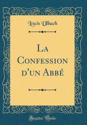 La Confession d'un Abbé (Classic Reprint)