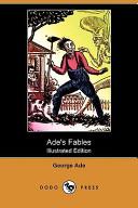 Ade's Fables (Illustrated Edition) (Dodo Press)