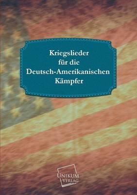 Kriegslieder für die Deutsch-Amerikanischen Kämpfer
