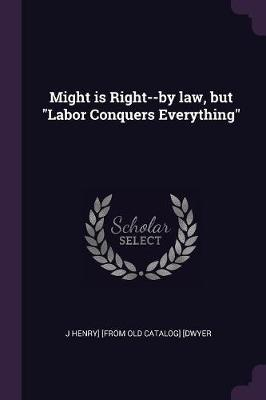 Might Is Right--By Law, But Labor Conquers Everything