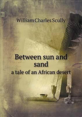 Between Sun and Sand a Tale of an African Desert