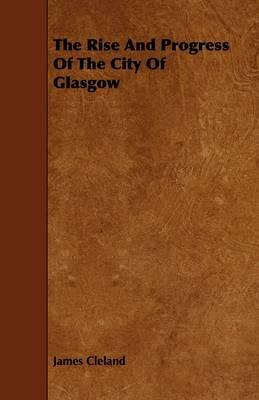The Rise and Progress of the City of Glasgow