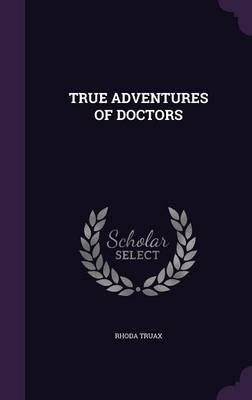 True Adventures of Doctors