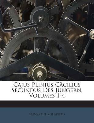 Cajus Plinius Cacilius Secundus Des Jungern, Volumes 1-4