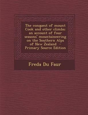 The Conquest of Mount Cook and Other Climbs; An Account of Four Seasons' Mountaineering on the Southern Alps of New Zealand