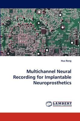 Multichannel Neural Recording for Implantable Neuroprosthetics