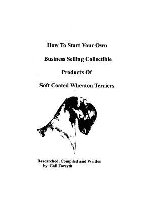 How to Start Your Own Business Selling Collectible Products of Soft Coated Wheaton Terriers