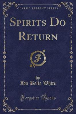 Spirits Do Return (Classic Reprint)