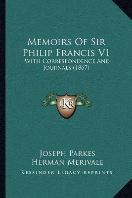 Memoirs of Sir Philip Francis V1