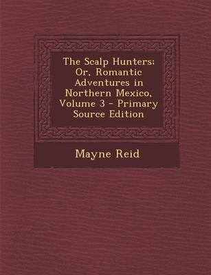 The Scalp Hunters; Or, Romantic Adventures in Northern Mexico, Volume 3