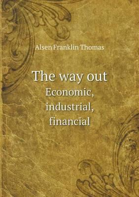 The Way Out Economic, Industrial, Financial