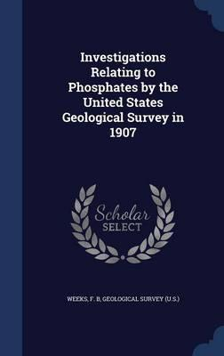 Investigations Relating to Phosphates by the United States Geological Survey in 1907