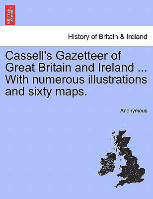 Cassell's Gazetteer of Great Britain and Ireland ... with Numerous Illustrations and Sixty Maps