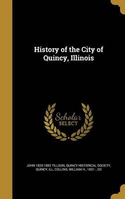 HIST OF THE CITY OF QUINCY ILL