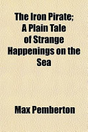 The Iron Pirate; a Plain Tale of Strange Happenings on the Se