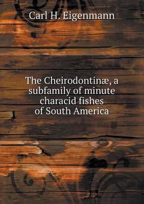 The Cheirodontinae, a Subfamily of Minute Characid Fishes of South America