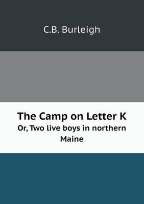 The Camp on Letter K Or, Two Live Boys in Northern Maine