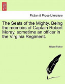 The Seats of the Mighty. Being the Memoirs of Captain Robert Moray, Sometime an Officer in the Virginia Regiment.