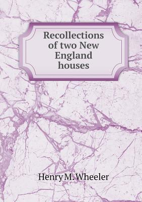 Recollections of Two New England Houses