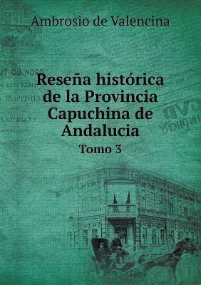 Resena Historica de La Provincia Capuchina de Andalucia Tomo 3
