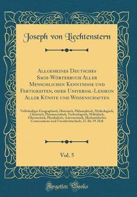 Allgemeines Deutsches Sach-Wörterbuch Aller Menschlichen Kenntnisse und Fertigkeiten, oder Universal-Lexikon Aller Künste und Wissenschaften, Vol. 5
