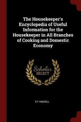 The Housekeeper's Encyclopedia of Useful Information for the Housekeeper in All Branches of Cooking and Domestic Economy
