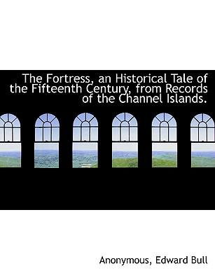 The Fortress, an Historical Tale of the Fifteenth Century, from Records of the Channel Islands