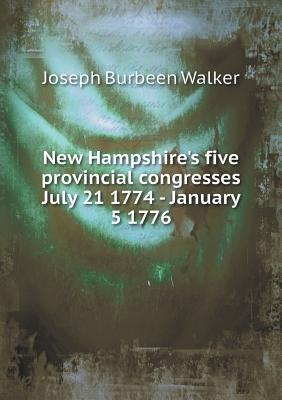 New Hampshire's Five Provincial Congresses July 21 1774 - January 5 1776