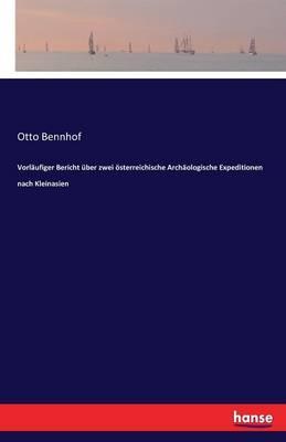 Vorläufiger Bericht über zwei österreichische Archäologische Expeditionen nach Kleinasien