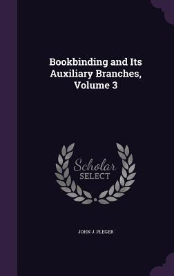 Bookbinding and Its Auxiliary Branches Volume 3