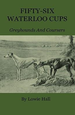 Fifty-Six Waterloo Cups - Greyhounds And Coursers