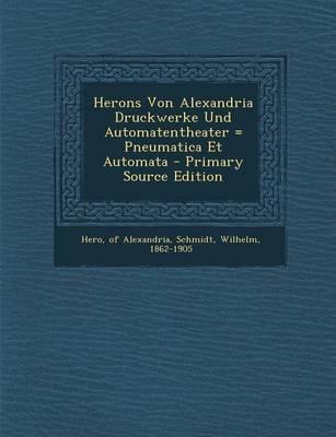 Herons Von Alexandria Druckwerke Und Automatentheater = Pneumatica Et Automata
