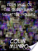 Fern Vale (Volume 1) Or the Queensland Squatter