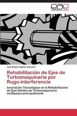 Rehabilitación de Ejes de Turbomaquinaria por Rugo-interferencia