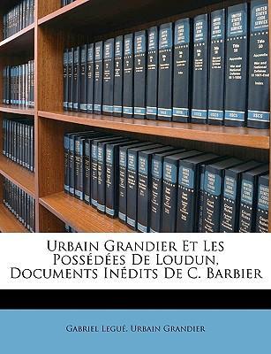 Urbain Grandier Et Les Possdes de Loudun, Documents Indits de C. Barbier
