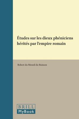 Etudes Sur Les Dieux Pheniciens Herites Par I'Empire Roman