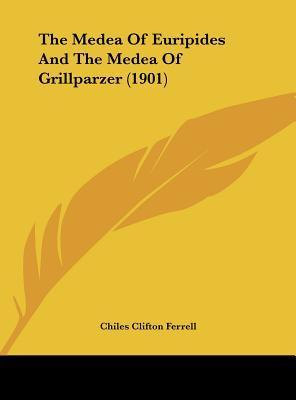 The Medea of Euripides and the Medea of Grillparzer (1901)