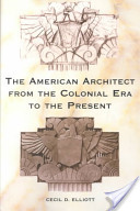 The American Architect from the Colonial Era to the Present