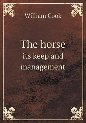 The Horse Its Keep and Management