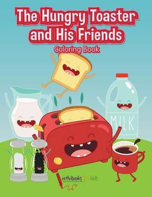 The Hungry Toaster and His Friends Coloring Book