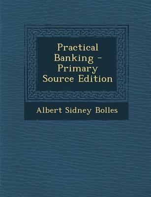 Practical Banking - Primary Source Edition