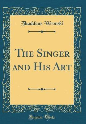 The Singer and His Art (Classic Reprint)